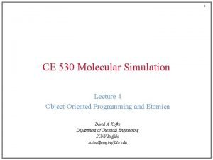 1 CE 530 Molecular Simulation Lecture 4 ObjectOriented