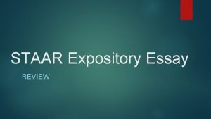 STAAR Expository Essay REVIEW Writing the Expository Essay