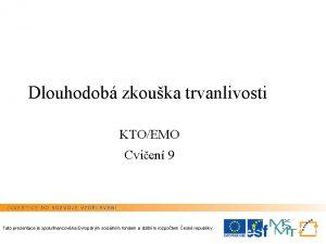 Dlouhodob zkouka trvanlivosti KTOEMO Cvien 9 Tato prezentace