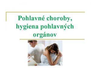 Pohlavn choroby hygiena pohlavnch orgnov Zsady intmnej hygieny