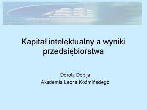 Kapita intelektualny a wyniki przedsibiorstwa Dorota Dobija Akademia