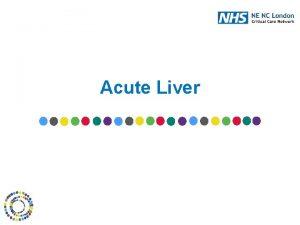 Acute Liver Acute Liver Failure Rapidly progressive lifethreatening