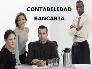 CONTABILIDAD BANCARIA CONTABILIDAD IV CONTABILIDAD BANCARIA JULIO 2008