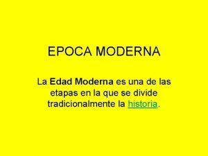 EPOCA MODERNA La Edad Moderna es una de