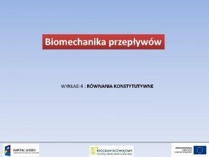 Biomechanika przepyww WYKAD 4 RWNANIA KONSTYTUTYWNE WYKAD 4