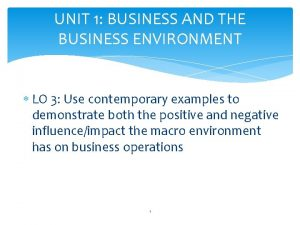 UNIT 1 BUSINESS AND THE BUSINESS ENVIRONMENT LO