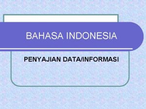 BAHASA INDONESIA PENYAJIAN DATAINFORMASI Penyajian datainformasi Verbal kalimat