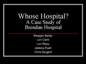 Whose Hospital A Case Study of Brendan Hospital