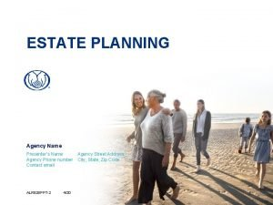 ESTATE PLANNING Agency Name Presenters Name Agency Phone