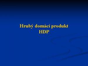 Hrub domc produkt HDP Hrub domc produkt HDP