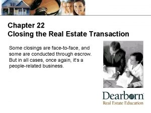 Chapter 22 Closing the Real Estate Transaction Some