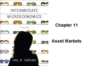 Chapter 11 Asset Markets Assets u An asset