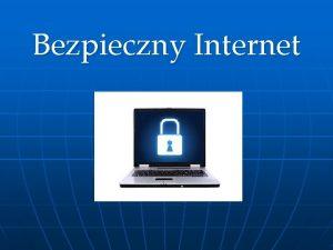 Bezpieczny Internet 1 Kontakt z niebezpiecznymi treciami n