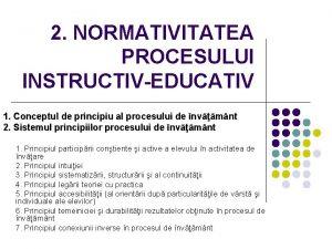 2 NORMATIVITATEA PROCESULUI INSTRUCTIVEDUCATIV 1 Conceptul de principiu