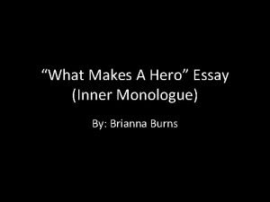 What Makes A Hero Essay Inner Monologue By