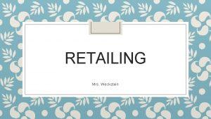 RETAILING Mrs Weckstein Beginnings Earliest form of retailing