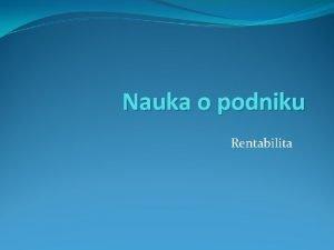 Nauka o podniku Rentabilita Nauka o podniku Rentabilita