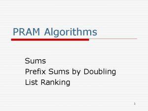 PRAM Algorithms Sums Prefix Sums by Doubling List