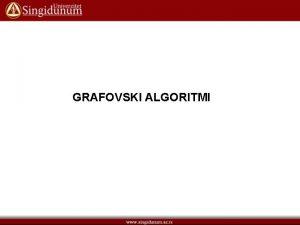 GRAFOVSKI ALGORITMI OPTIMIZACIONI ALGORITMI Optimizacioni problemi koriste teinske