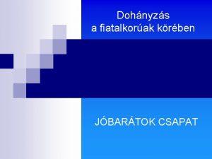 Dohnyzs a fiatalkorak krben JBARTOK CSAPAT Problma Dohnyzk