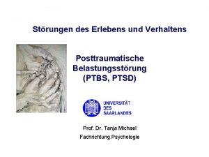 Strungen des Erlebens und Verhaltens Posttraumatische Belastungsstrung PTBS