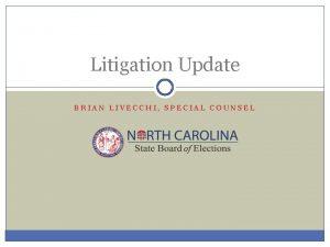 Litigation Update BRIAN LIVECCHI SPECIAL COUNSEL Litigation Update