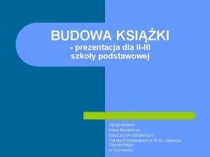 BUDOWA KSIKI prezentacja dla IIIII szkoy podstawowej Opracowanie