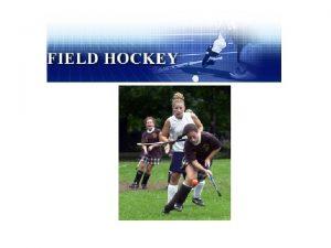What is Field Hockey Field Hockey is a