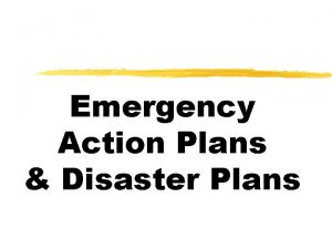 Emergency Action Plans Disaster Plans Emergency Action Plans