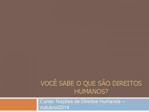 VOC SABE O QUE SO DIREITOS HUMANOS Curso