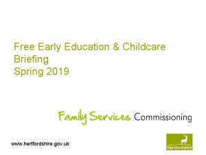 Free Early Education Childcare Briefing Spring 2019 www