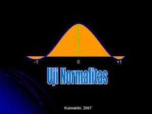 1 0 Kuswanto 2007 1 Uji Normalitas Untuk
