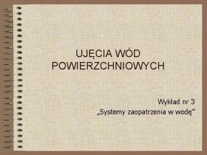 UJCIA WD POWIERZCHNIOWYCH Wykad nr 3 Systemy zaopatrzenia