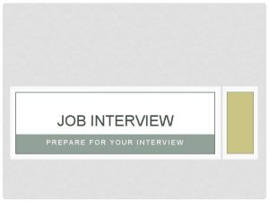 JOB INTERVIEW PREPARE FOR YOUR INTERVIEW CALLING YOUR