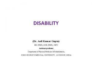 DISABILITY Dr Anil Kumar Gupta MD PMR DNB
