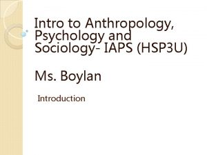 Intro to Anthropology Psychology and Sociology IAPS HSP