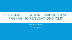 EUS CLASSIFICATION LABELING AND PACKAGING REGULATIONS CLP Rob