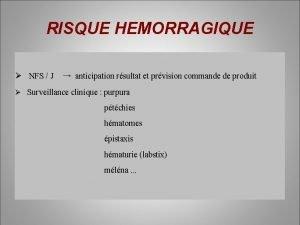 RISQUE HEMORRAGIQUE NFS J anticipation rsultat et prvision