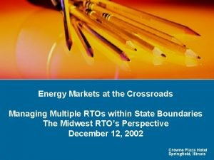 Energy Markets at the Crossroads Managing Multiple RTOs