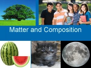 Matter and Composition What is matter MATTER is