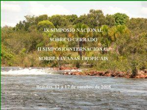 IX SIMPSIO NACIONAL SOBRE O CERRADO II SIMPSIOINTERNACIONAL