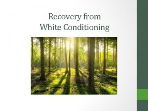 Recovery from White Conditioning RECOVERY Recovery emerges from