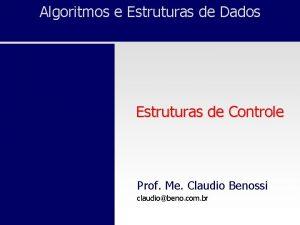 Algoritmos e Estruturas de Dados Estruturas de Controle