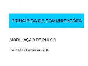 PRINCPIOS DE COMUNICAES MODULAO DE PULSO Evelio M