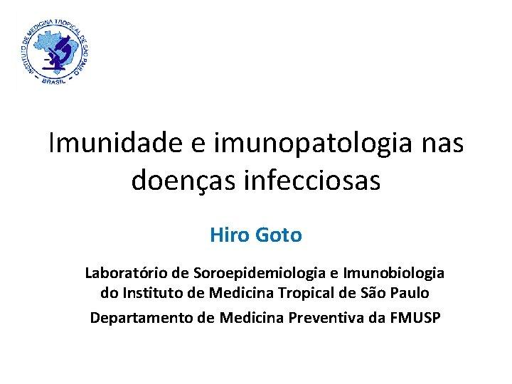 Imunidade e imunopatologia nas doenas infecciosas Hiro Goto