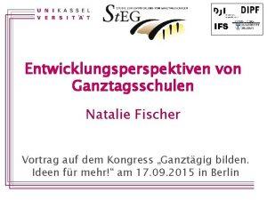 IFS Entwicklungsperspektiven von Ganztagsschulen Natalie Fischer Vortrag auf