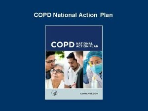 COPD National Action Plan What is COPD Chronic