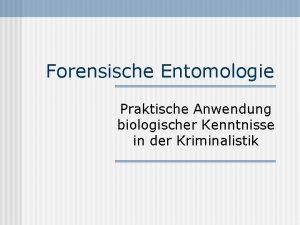Forensische Entomologie Praktische Anwendung biologischer Kenntnisse in der