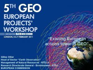 Existing European actions towards GEO Gilles Ollier Head