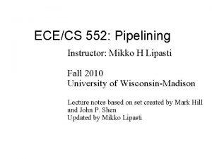ECECS 552 Pipelining Instructor Mikko H Lipasti Fall